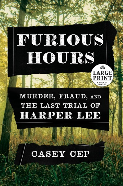 Furious Hours : Murder, Fraud, and the Last Trial of Harper Lee (large print)