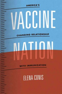 Cover image for Vaccine nation : America's changing relationship with immunization