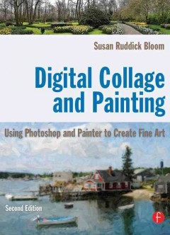 Cover image for Digital collage and painting : using Photoshop and Painter to create fine art