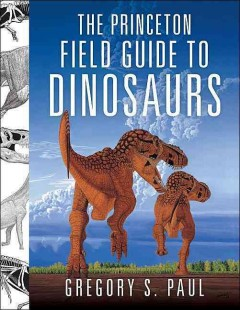 Cover image for The Princeton field guide to dinosaurs