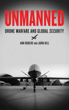 Cover image for Unmanned : drone warfare and global security