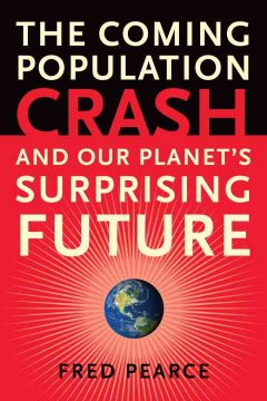Cover image for The coming population crash : and our planet's surprising future