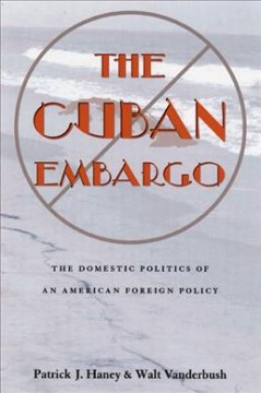 Cover image for The Cuban embargo the domestic politics of an American foreign policy