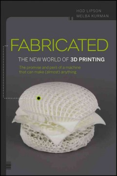 Cover image for Fabricated : the new world of 3D printing