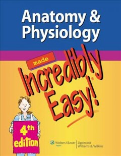 Cover image for Anatomy & physiology made incredibly easy!.