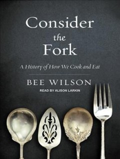 Cover image for Consider the fork a history of how we cook and eat