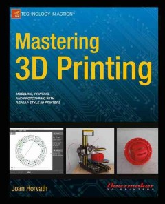 Cover image for Mastering 3D printing : modeling, printing, and prototyping with reprap-style 3D printers