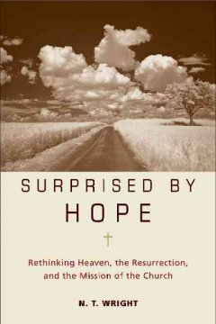 Surprised-by-hope-:-rethinking-heaven,-the-resurrection,-and-the-mission-of-the-church