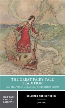 The Great fairy tale tradition : from Straparola and Basile to the Brothers Grimm : texts, criticism
