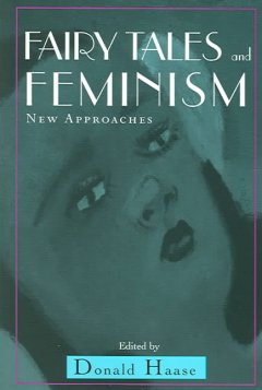 Fairy tales and feminism : new approaches / edited by Donald Haase.