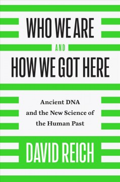 cover art for Who we are and how we got here : ancient DNA and the new science of the human past