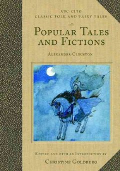 Popular Tales and Fictions: their migrations and transformations by W. A. Clouston