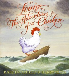 Louise-:-the-adventures-of-a-chicken-/-written-by-Kate-DiCamillo-;-pictures-by-Harry-Bliss.