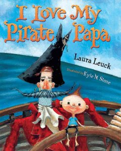 I-love-my-pirate-papa-/-Laura-Leuck-;-illustrated-by-Kyle-M.-Stone.