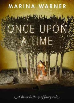Once upon a time : a short history of fairy tale / Marina Warner