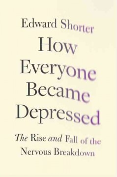 Cover image for How everyone became depressed: the rise and fall of the nervous breakdown