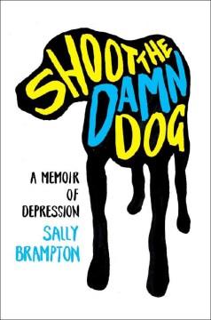 Book cover for Shoot the Damn Dog: A Memoir of Depression