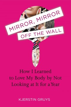 Book cover for Mirror, Mirror Off the Wall: How I Learned to Love My Body by Not Looking at it for a Year