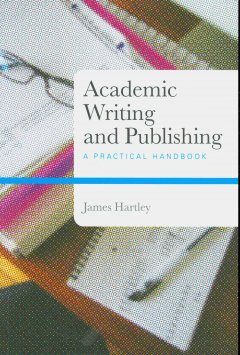 Academic writing and publishing : a practical guide