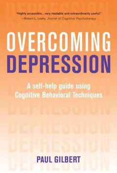 Cover image for Overcoming depression: a self-help guide using cognitive behavioral techniques