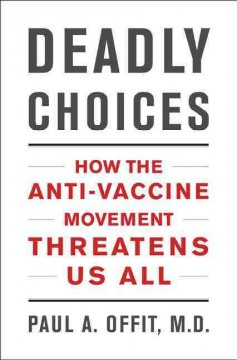 Book cover for Deadly Choices: How the Anti-Vaccine Movement Threatens Us All