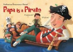 Papa-is-a-pirate-/-Katharina-Grossman-Hensel-and-Annette-Betz.