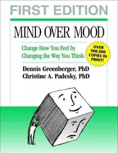 Cover image for Mind over mood: change how you feel by changing the way you think