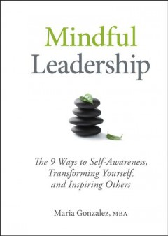 Book cover for Mindful Leadership: The 9 Ways to Self-Awareness, Transforming Yourself and Inspiring Others