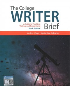 The college writer brief : a guide to thinking, writing and researching / John Van Rys