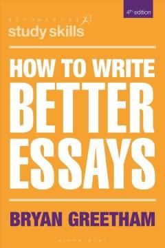 How to write better essays / Bryan Greetham