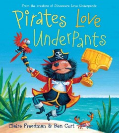 Pirates-love-underpants-/-Claire-Freedman-;-illustrated-by-Ben-Cort.