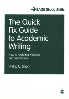 The quick fix guide to academic writing : how to avoid big mistakes and small errors / Phillip C. Shon