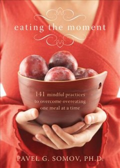 Book cover for Eating the moment: 141 mindful practices to overcome overeating one meal at a time