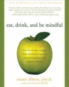Book cover for Eat, drink, and be mindful: how to end your struggle with mindless eating and start savoring food with intention and joy
