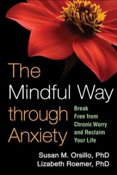 Cover image for The mindful way through anxiety : break free from chronic worry and reclaim your life