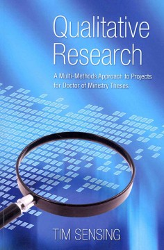 Qualitative-research-:-a-multi-methods-approach-to-projects-for-Doctor-of-Ministry-theses-/-Tim-Sensing.