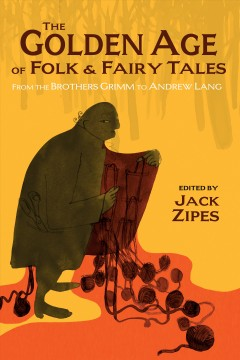 The golden age of folk & fairy tales by Jack Zipes
