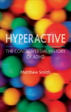 Cover image for Hyperactive: The Controversial History of ADHD. URL leads to catalogue record.