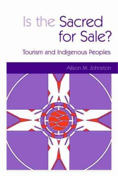 cover art for Is the Sacred for Sale? : Tourism and Indigenous Peoples