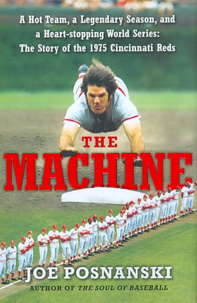 The machine : a hot team, a legendary season, and a heart-stopping World Series : the story of the 1975 Cincinnati Reds /