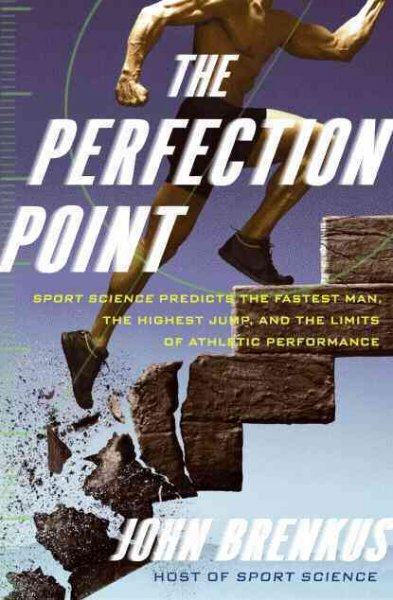 The perfection point : sport science predicts the fastest man, the highest jump, and the limits of athletic performance /