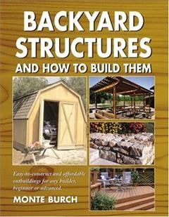 Backyard structures and how to build them /