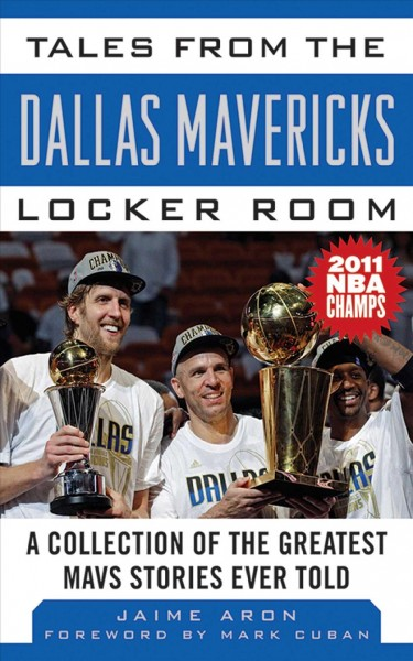 Tales from the Dallas Mavericks locker room : a collection of the greatest Mavs stories ever told /