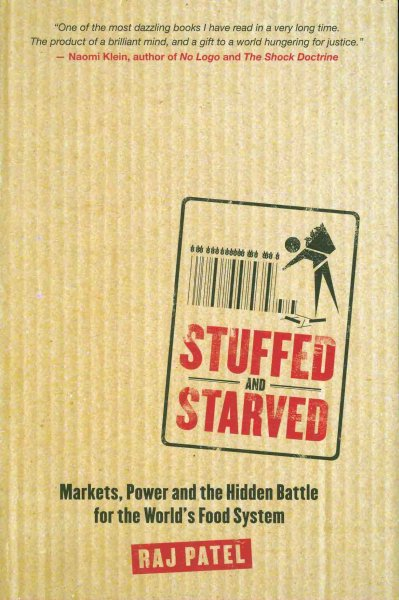 Stuffed and starved:markets, power and the hidden battle for the world food system