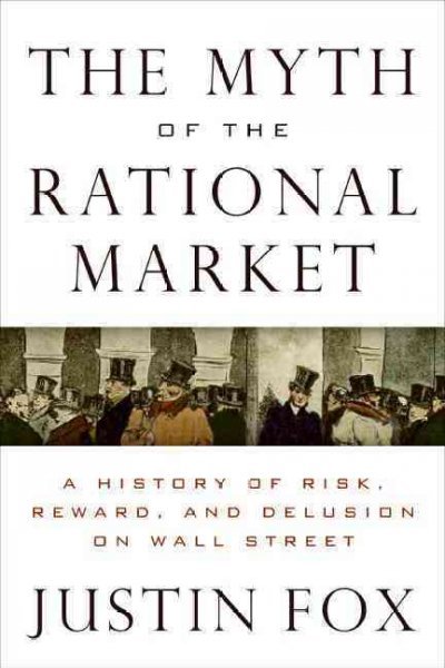 The myth of the rational market:a history of risk, reward, and delusion on Wall Street