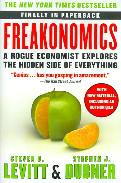 Freakonomics : a rogue economist explores the hidden side of everything /