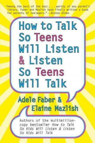 How to talk so teens will listen & listen so teens will talk /