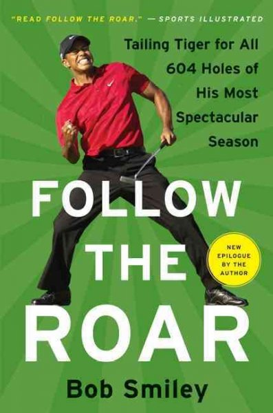 Follow the roar : tailing Tiger for all 604 holes of his most spectacular season /