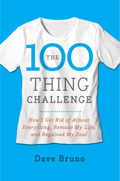 The 100 thing challenge : how I got rid of almost everything, remade my life, and regained my soul