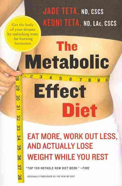 The metabolic effect diet : eat more, work out less, and actually lose weight while you rest /